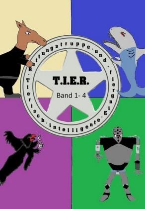 T.I.E.R.- Tierisch intelligente Eingreif- und Rettungstruppe Band 1- 4