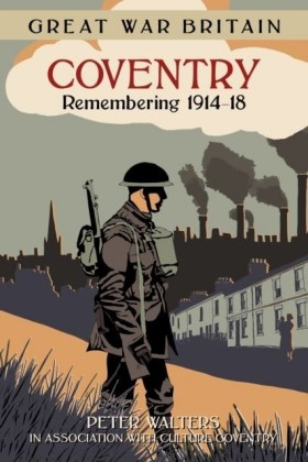 Great War Britain Coventry: Remembering 1914-18