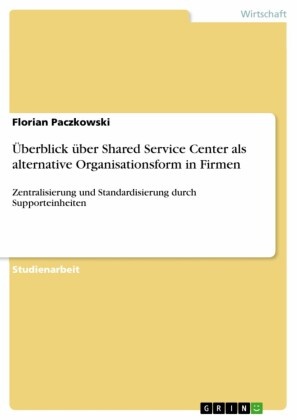 Überblick über Shared Service Center als alternative Organisationsform in Firmen