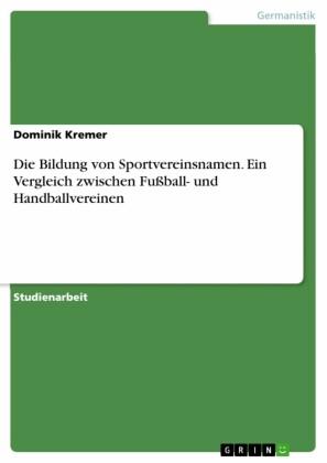 Die Bildung von Sportvereinsnamen. Ein Vergleich zwischen Fußball- und Handballvereinen