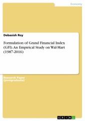 Formulation of Grand Financial Index (GFI). An Empirical Study on Wal-Mart (1987-2016)