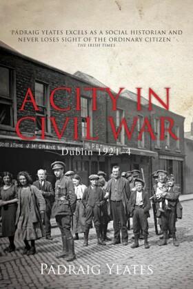 City in Civil War - Dublin 1921-1924