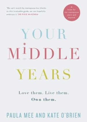 Your Middle Years - Love Them. Live Them. Own Them.