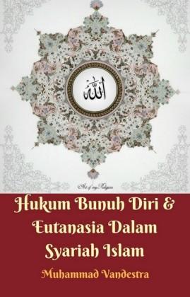 Hukum Bunuh Diri & Eutanasia Dalam Syariah Islam