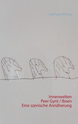 Innenwelten Peer Gynt / Ibsen Eine szenische Annäherung