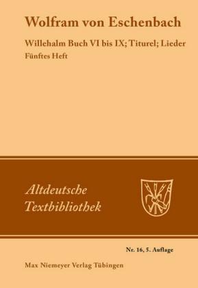 Willehalm Buch VI bis IX; Titurel; Lieder