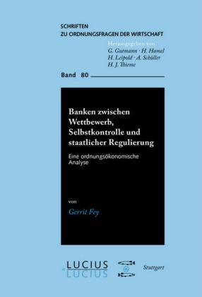 Banken zwischen Wettbewerb, Selbstkontrolle und staatlicher Regulierung
