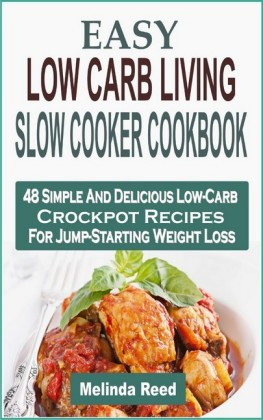 Easy Low Carb Living Slow Cooker Cookbook