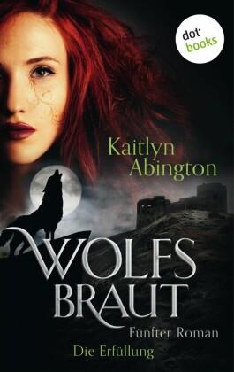 Wolfsbraut - Fünfter Roman: Die Erfüllung