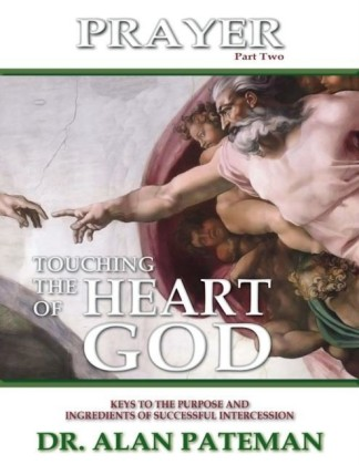 Prayer, Touching the Heart of God (Part Two): Keys to the Purpose and Ingredients of Successful Intercession