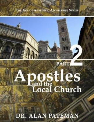 Apostles and the Local Church: The Age of Apostolic Apostleship Series, Part 2