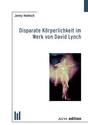 Disparate Körperlichkeit im Werk von David Lynch