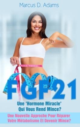Régime - FGF21 : Une 'Hormone Miracle' Qui Vous Rend Mince?