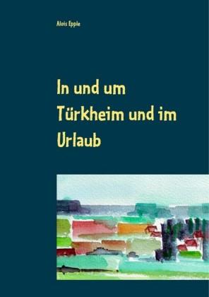 In und um Türkheim und im Urlaub