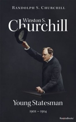 Winston S. Churchill: Young Statesman, 1901-1914 (Volume II)