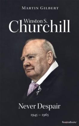 Winston S. Churchill: Never Despair, 1945-1965 (Volume VIII)