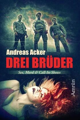 Drei Brüder: Eine Novelle über Sex, Mord und Call-in-Shows