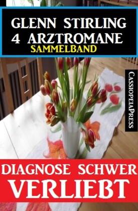 Diagnose schwer verliebt - 4 Glenn Stirling Arztromane