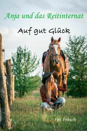 Anja und das Reitinternat - Auf gut Glück