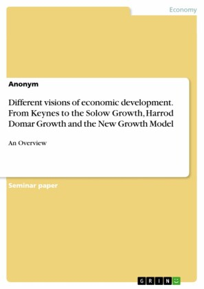 Different visions of economic development. From Keynes to the Solow Growth, Harrod Domar Growth and the New Growth Model