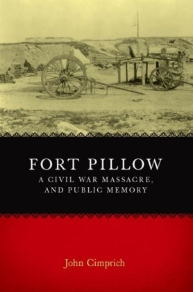 Fort Pillow, a Civil War Massacre, and Public Memory