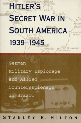Hitler's Secret War in South America, 1939--1945