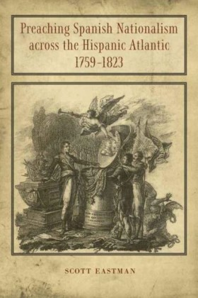 Preaching Spanish Nationalism across the Hispanic Atlantic, 1759-1823
