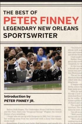Best of Peter Finney, Legendary New Orleans Sportswriter