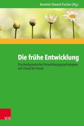 Die frühe Entwicklung - Psychodynamische Entwicklungspsychologien von Freud bis heute