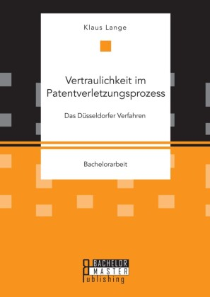 Vertraulichkeit im Patentverletzungsprozess: Das Düsseldorfer Verfahren