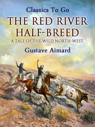 The Red River Half-Breed: A Tale of the Wild North-West