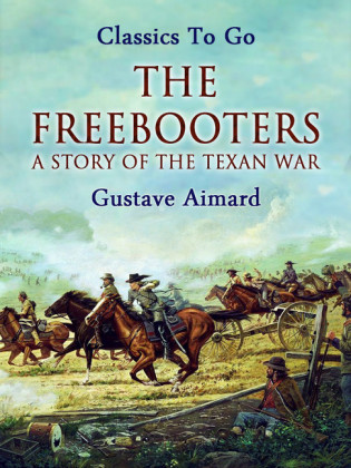 The Freebooters: A Story of the Texan War