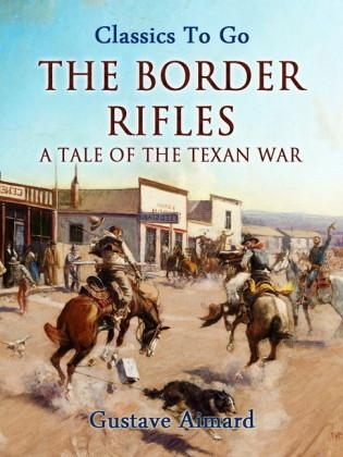 The Border Rifles: A Tale of the Texan War