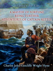 A Master of Fortune: Being Further Adventures of Captain Kettle