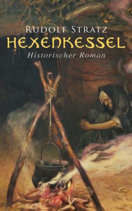 Hexenkessel: Historischer Roman