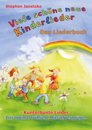Viele schöne neue Kinderlieder - Kunterbunte Lieder - Das optimal fröhliche Mitsingvergnügen