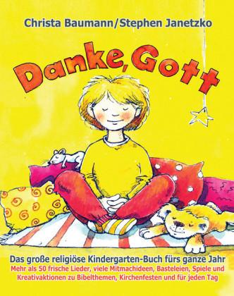 Danke, Gott - Das große religiöse Kindergarten-Buch fürs ganze Jahr