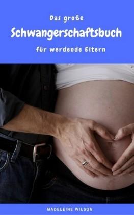 Das große Schwangerschaftsbuch für werdende Eltern