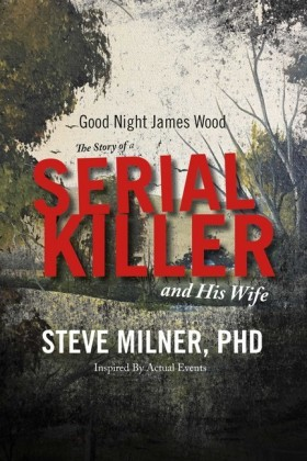 Good Night James Wood-the Story of a Serial Killer and His Wife