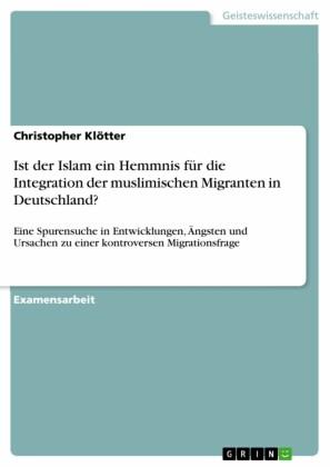 Ist der Islam ein Hemmnis für die Integration der muslimischen Migranten in Deutschland?