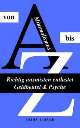 Minimalismus von A bis Z: Richtig ausmisten entlastet Geldbeutel & Psyche