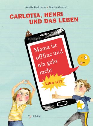 Carlotta, Henri und das Leben - Mama ist offline und nix geht mehr