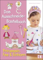 Das Ausschneide-Bastelbuch - Prinzessin, Fee & Einhorn Cover