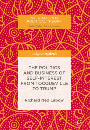 The Politics and Business of Self-Interest from Tocqueville to Trump