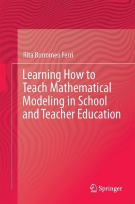 Learning How to Teach Mathematical Modeling in School and Teacher Education