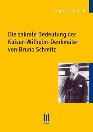 Die sakrale Bedeutung der Kaiser-Wilhelm-Denkmäler von Bruno Schmitz