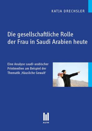 Die gesellschaftliche Rolle der Frau in Saudi Arabien heute