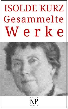 Isolde Kurz - Gesammelte Werke
