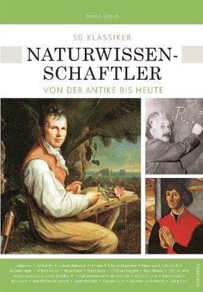 50 Klassiker Naturwissenschaftler von der Antike bis heute