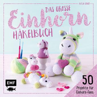 Das große Einhorn-Häkelbuch: Einhorn und Co. häkeln